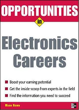OPPORTUNITIES IN ELECTRONICS CAREERS BY MARK ROWH