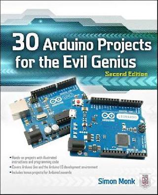 30 ARDUINO PROJECTS FOR THE EVIL GENIUS SECOND EDITION